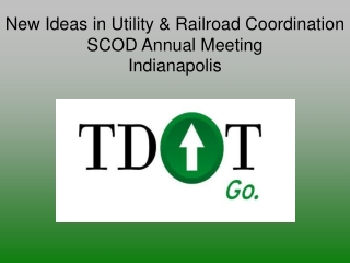 New Ideas in Utility & Railroad Coordination SCOD Annual Meeting Indianapolis
