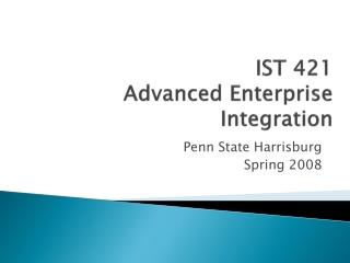 IST 421 Advanced Enterprise Integration
