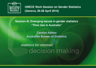"Session III. Emerging issues in gender statistics "" Time Use  in Australia"" Carolyn Ashley"