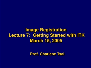 Image Registration  Lecture 7:  Getting Started with ITK March 15, 2005