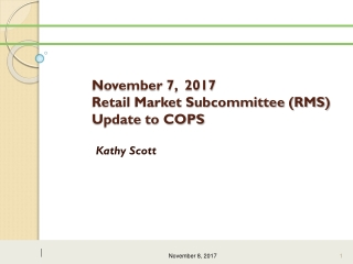 November 7,  2017 Retail Market Subcommittee (RMS) Update to COPS