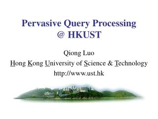 Pervasive Query Processing  @ HKUST
