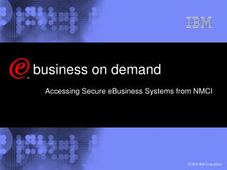 business on demand Accessing Secure eBusiness Systems from NMCI