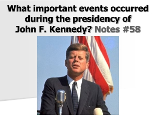 What important events occurred during the presidency of John F. Kennedy?  Notes #58