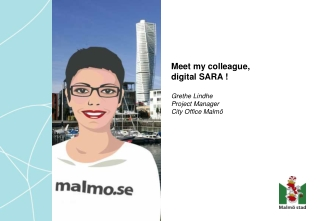 Meet my colleague,  digital SARA ! Grethe Lindhe Project Manager City Office Malmö