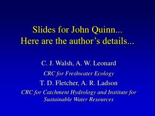 Slides for John Quinn... Here are the author's details...