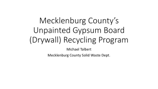 Mecklenburg County's Unpainted Gypsum Board (Drywall) Recycling Program