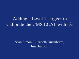 Adding a Level 1 Trigger to Calibrate the CMS ECAL with π 0 s