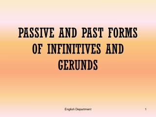 PASSIVE AND PAST FORMS OF INFINITIVES AND GERUNDS