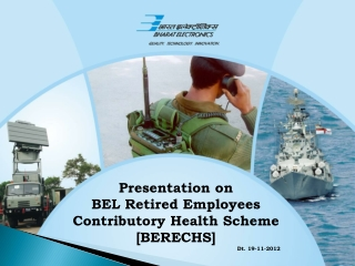 Presentation on BEL Retired Employees Contributory Health Scheme [BERECHS]  Dt. 19-11-2012