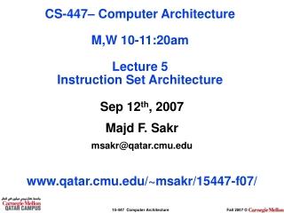 Sep 12 th , 2007 Majd F. Sakr msakr@qatar.cmu qatar.cmu/~msakr/15447-f07/