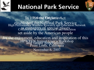 In 1916 the Organic Act  established the National Park Service  as managers of special places