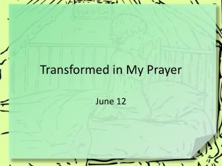 Transformed in My Prayer