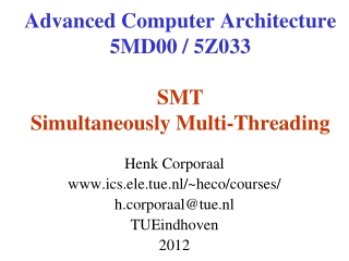 Advanced Computer Architecture 5MD00 / 5Z033 SMT Simultaneously Multi-Threading
