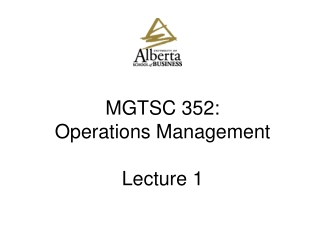MGTSC 352:  Operations Management Lecture 1