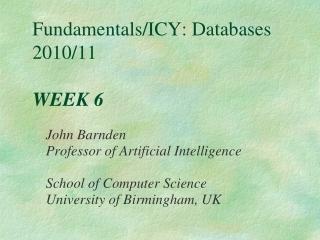 Fundamentals/ICY: Databases 2010/11 WEEK 6