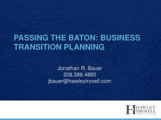 PASSING THE BATON: BUSINESS TRANSITION PLANNING