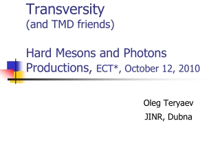 Transversity  (and TMD friends) Hard Mesons and Photons Productions,  ECT*, October 12, 2010