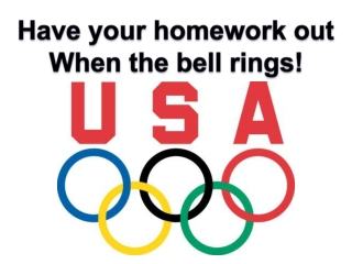 Have your homework out When the bell rings!