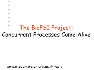 The BioPSI Project:  Concurrent Processes Come Alive