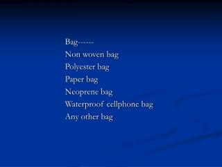 Bag------ Non woven bag Polyester bag  Paper bag Neoprene bag Waterproof cellphone bag