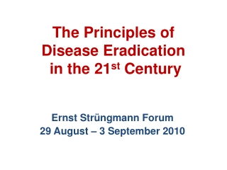 The Principles of Disease Eradication  in the 21 st  Century