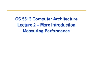 CS 5513 Computer Architecture  Lecture 2 – More Introduction,  Measuring Performance