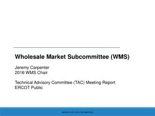 Wholesale Market Subcommittee (WMS) Jeremy Carpenter 2016 WMS Chair