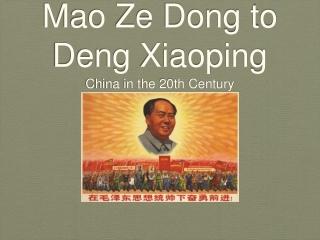 Mao Ze Dong to Deng Xiaoping