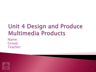 Unit 4 Design and Produce Multimedia Products