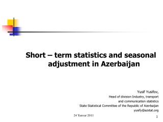 Short – term statistics and seasonal adjustment in Azerbaijan  Yusif Yusifov,
