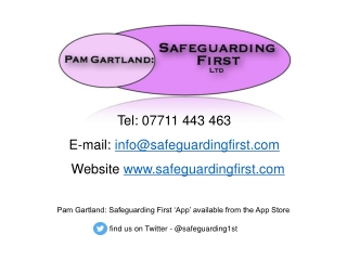 Tel: 07711 443 463  E-mail:  info@safeguardingfirst   Website  safeguardingfirst