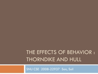 The Effects of Behavior : Thorndike and Hull