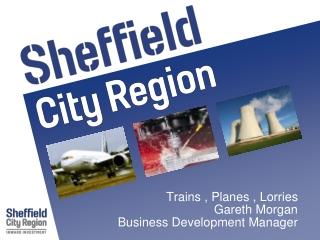 Trains , Planes , Lorries Gareth Morgan Business Development Manager