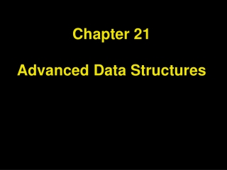 Chapter 21 Advanced Data Structures
