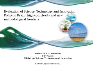 Tatiana de P. A.  Maranhão S &T  Analyst Ministry of  Science, Technology  and Innovation
