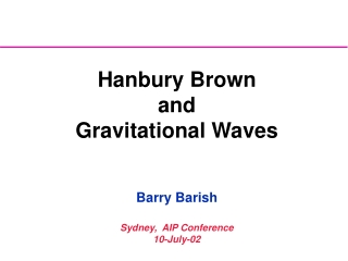 Hanbury Brown  and  Gravitational Waves Barry Barish Sydney,  AIP Conference 10-July-02