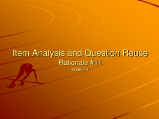 Item Analysis and Question Reuse Rationale #11 Week 14