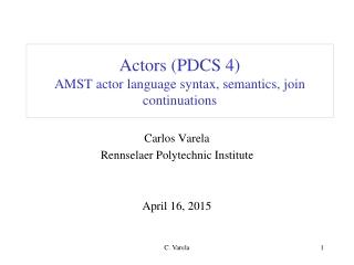 Actors (PDCS 4) AMST actor language syntax, semantics, join continuations