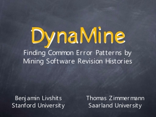 DynaMine Finding Common Error Patterns by  Mining Software Revision Histories