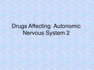 Drugs Affecting  Autonomic Nervous System 2