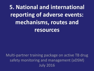 5. National and international reporting of adverse events: mechanisms, routes and resources