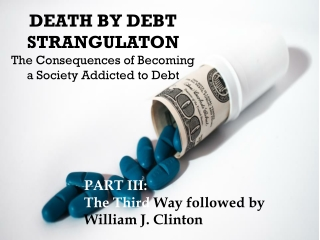 DEATH BY DEBT STRANGULATON The Consequences of Becoming a Society Addicted to Debt