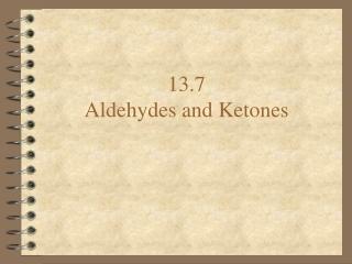 13.7 Aldehydes and Ketones