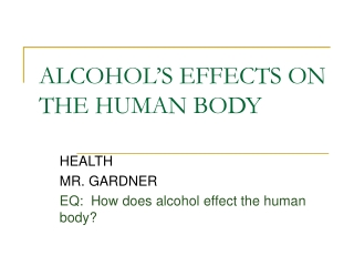 ALCOHOL'S EFFECTS ON THE HUMAN BODY