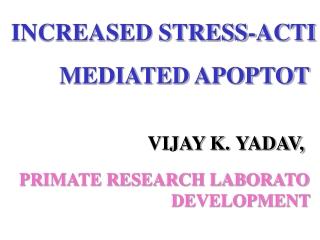 INCREASED STRESS-ACTI         MEDIATED  APOPTOT