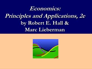 Economics:   Principles and Applications, 2e by Robert E. Hall &  Marc Lieberman