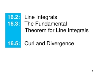 16.2: Line Integrals 16.3: The Fundamental 			     Theorem for Line Integrals