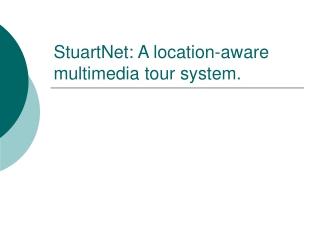 StuartNet: A location-aware multimedia tour system.
