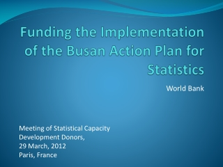 Funding the Implementation of the Busan Action Plan for Statistics